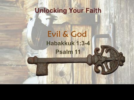 Evil & God Habakkuk 1:3-4 Psalm 11 Unlocking Your Faith.