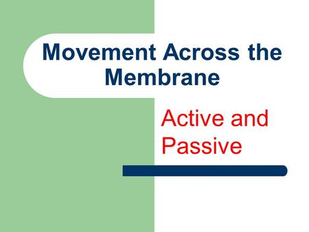 Movement Across the Membrane Active and Passive. Diffusion is the movement of molecules from a region of high concentration to a region of less concentration.