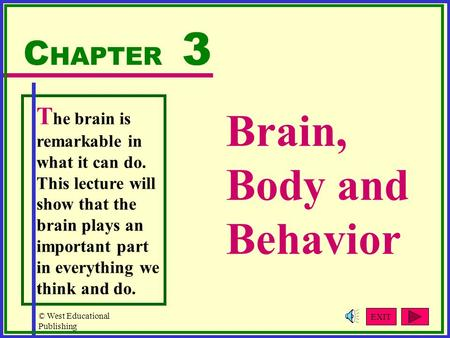 © West Educational Publishing T he brain is remarkable in what it can do. This lecture will show that the brain plays an important part in everything we.