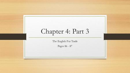 Chapter 4: Part 3 The English Fur Trade Pages 86 - 87.