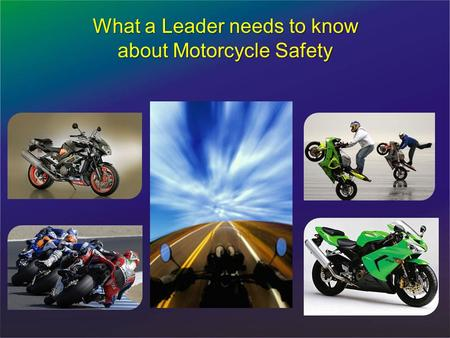 What a Leader needs to know about Motorcycle Safety.