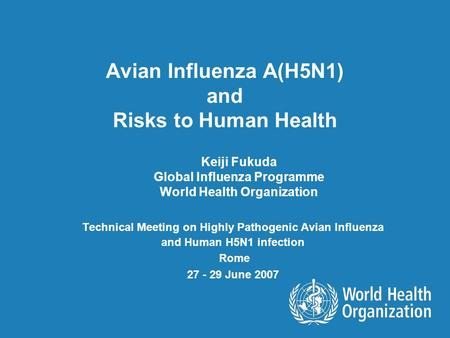 Avian Influenza A(H5N1) and Risks to Human Health Technical Meeting on Highly Pathogenic Avian Influenza and Human H5N1 infection Rome 27 - 29 June 2007.