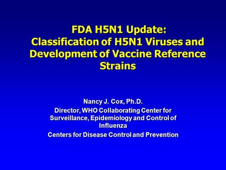 FDA H5N1 Update: Classification of H5N1 Viruses and Development of Vaccine Reference Strains FDA H5N1 Update: Classification of H5N1 Viruses and Development.