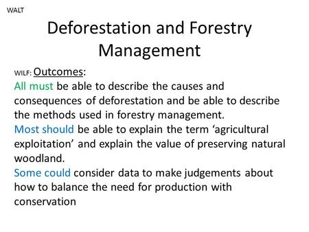 Deforestation and Forestry Management WILF: Outcomes: All must be able to describe the causes and consequences of deforestation and be able to describe.