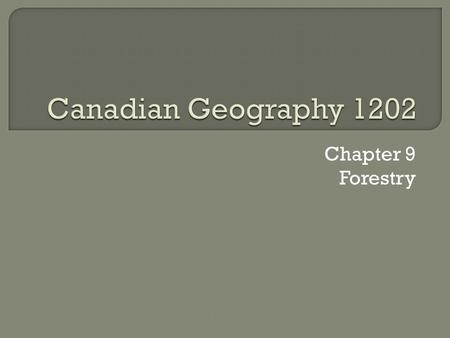 Chapter 9 Forestry.  Canada is the worlds leading exporter of softwood, newsprint, and wood pulp.  This makes forestry an important part of the Canadian.