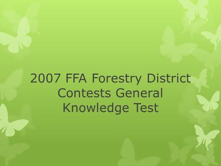 2007 FFA Forestry District Contests General Knowledge Test.
