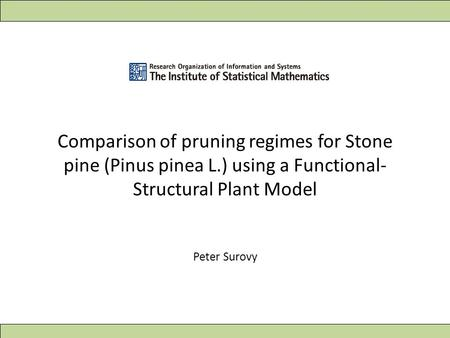 Comparison of pruning regimes for Stone pine (Pinus pinea L.) using a Functional- Structural Plant Model Peter Surovy.