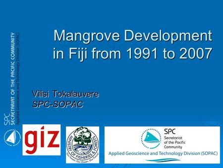 Mangrove Development in Fiji from 1991 to 2007 Vilisi Tokalauvere SPC-SOPAC.