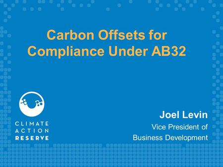 Carbon Offsets for Compliance Under AB32 Joel Levin Vice President of Business Development.
