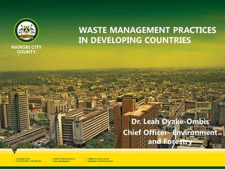 WASTE MANAGEMENT PRACTICES IN DEVELOPING COUNTRIES Dr. Leah Oyake-Ombis Chief Officer- Environment and Forestry.