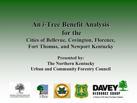 An i-Tree Benefit Analysis for the for the Cities of Bellevue, Covington, Florence, Fort Thomas, and Newport Kentucky Presented by: The Northern Kentucky.