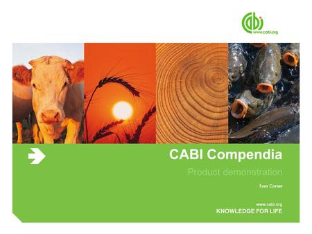 CABI Compendia Product demonstration Tom Corser. Training objectives ● Introduce the compendium platform and simple searching ● Content types on each.