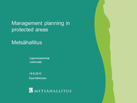 Management planning in protected areas Metsähallitus Laponia seminar Jokkmokk 19.9.2013 Esa Härkönen.