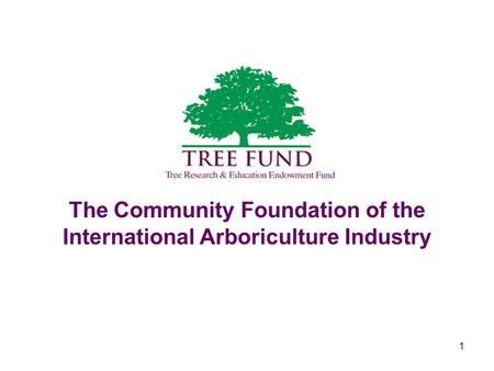 1 The Community Foundation of the International Arboriculture Industry.