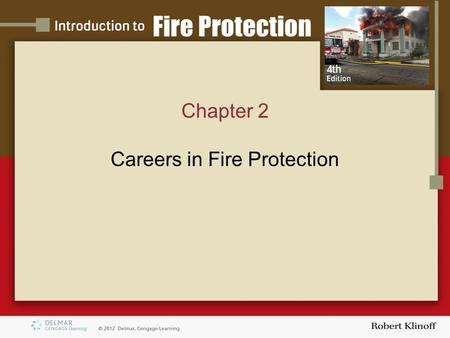 Chapter 2 Careers in Fire Protection. Introduction CAREER OPPORTUNITIES Many different jobs are available in the fire protection field Both public and.