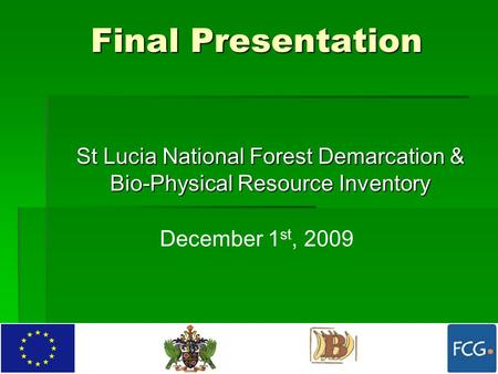 Final Presentation St Lucia National Forest Demarcation & Bio-Physical Resource Inventory December 1 st, 2009.