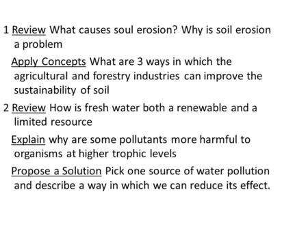 1 Review What causes soul erosion? Why is soil erosion a problem Apply Concepts What are 3 ways in which the agricultural and forestry industries can improve.