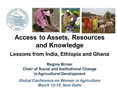 Access to Assets, Resources and Knowledge Lessons from India, Ethiopia and Ghana Regina Birner Chair of Social and Institutional Change in Agricultural.