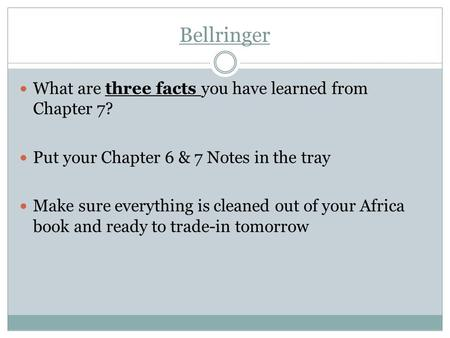 Bellringer What are three facts you have learned from Chapter 7? Put your Chapter 6 & 7 Notes in the tray Make sure everything is cleaned out of your Africa.