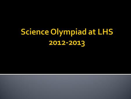  Science Olympiad is a track and field type of academic sport that revolves around science knowledge dealing with Chemistry, Physics, Medicine, Earth.