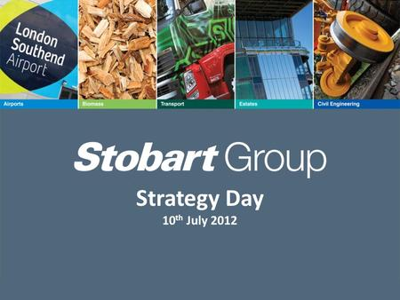 Strategy Day 10 th July 2012. Richard Butcher Deputy Group Chief Executive Allan Jenkinson Chief Executive, Stobart Biomass.