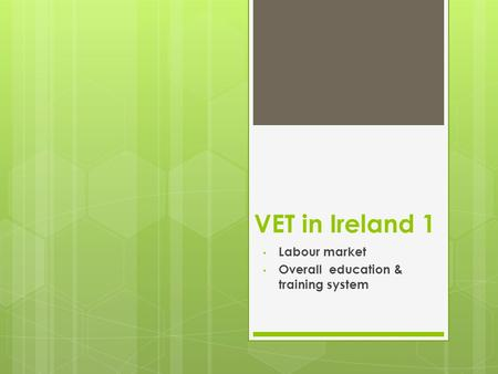 VET in Ireland 1 Labour market Overall education & training system.