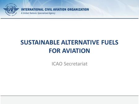Page 1 SUSTAINABLE ALTERNATIVE FUELS FOR AVIATION ICAO Secretariat.