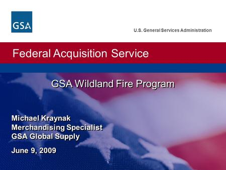 Federal Acquisition Service U.S. General Services Administration GSA Wildland Fire Program Michael Kraynak Merchandising Specialist GSA Global Supply June.