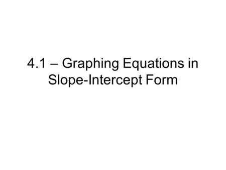 4.1 – Graphing Equations in Slope-Intercept Form.