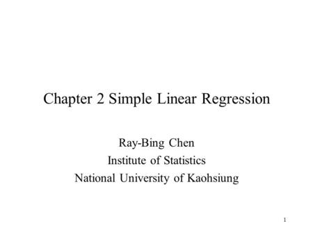 1 Chapter 2 Simple Linear Regression Ray-Bing Chen Institute of Statistics National University of Kaohsiung.