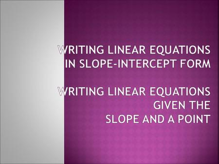  An equation of a line can be written in slope- intercept form y = mx + b where m is the slope and b is the y- intercept.  The y-intercept is where.