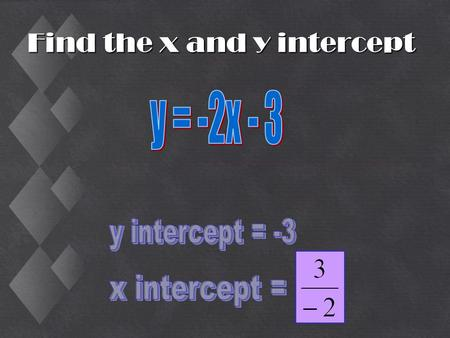 Find the x and y intercept