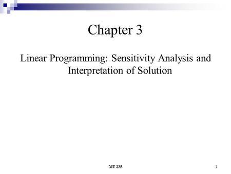 MT 2351 Chapter 3 Linear Programming: Sensitivity Analysis and Interpretation of Solution.