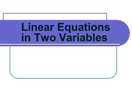 Linear Equations in Two Variables. may be put in the form Ax + By = C, Where A, B, and C are real numbers and A and B are not both zero.