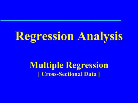 Regression Analysis Multiple Regression [ Cross-Sectional Data ]