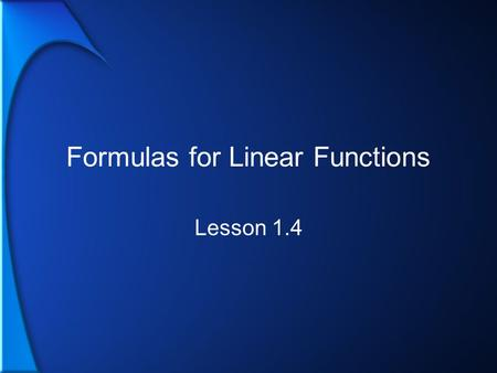 Formulas for Linear Functions Lesson 1.4. 2 What Do You Know about These Forms of Linear Equations? Standard form Slope Intercept form Slope-Point form.