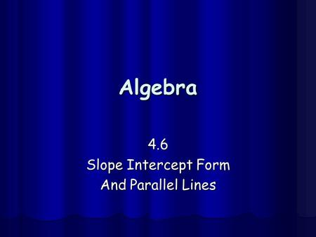 4.6 Slope Intercept Form And Parallel Lines