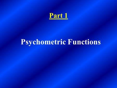 Part 1 Psychometric Functions. A function is a rule for turning one number into another number. In a psychometric function, we take one number (e.g. a.