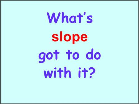 "What's slope got to do with it?. Today we are going to see how slope and y-intercept are actually used in many situations in the ""real world"" Clipartbest.com."