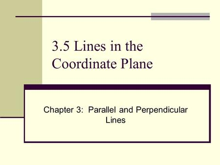3.5 Lines in the Coordinate Plane Chapter 3: Parallel and Perpendicular Lines.