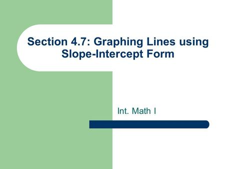 Section 4.7: Graphing Lines using Slope-Intercept Form Int. Math I.