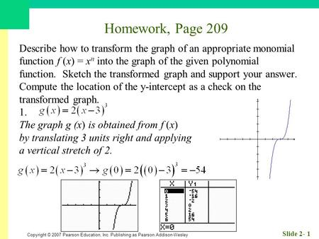 Homework, Page 209 Describe how to transform the graph of an appropriate monomial function f (x) = xn into the graph of the given polynomial function.