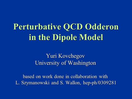 Perturbative QCD Odderon in the Dipole Model Yuri Kovchegov University of Washington based on work done in collaboration with L. Szymanowski and S. Wallon,