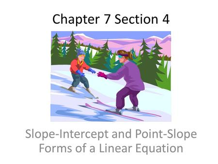 Chapter 7 Section 4 Slope-Intercept and Point-Slope Forms of a Linear Equation.