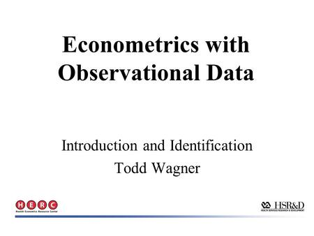 Introduction and Identification Todd Wagner Econometrics with Observational Data.