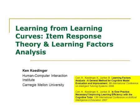Learning from Learning Curves: Item Response Theory & Learning Factors Analysis Ken Koedinger Human-Computer Interaction Institute Carnegie Mellon University.