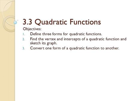 3.3 Quadratic Functions Objectives: