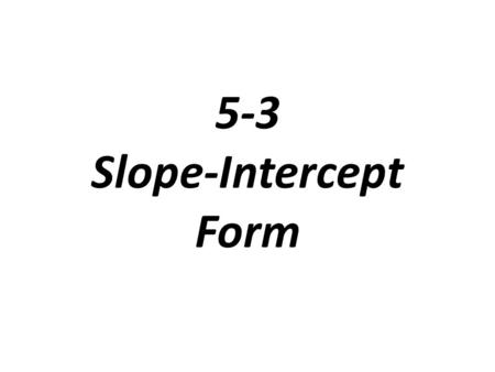 5-3 Slope-Intercept Form. Linear Equation: an equation that models a linear function The graph of a linear equation contains all the ordered pairs that.