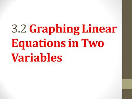 3.2 Graphing Linear Equations in Two Variables. Objective 1 Graph linear equations by plotting ordered pairs. Slide 3.2-3.