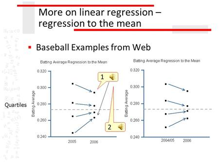 More on linear regression – regression to the mean  Baseball Examples from Web Quartiles 1 2.